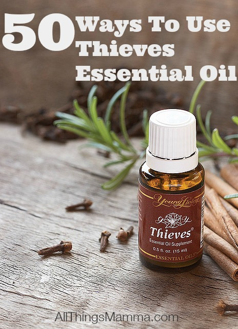 50 Ways To Use Thieves Essential Oil