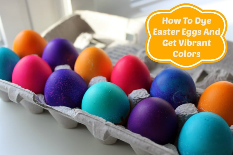 How To Dye Easter Eggs And Get Vibrant Colors Every Time!