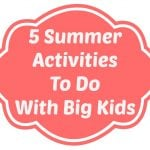 5 Summer Activities To Do With Big Kids