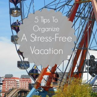5 Tips To Organize A Stress Free Vacation