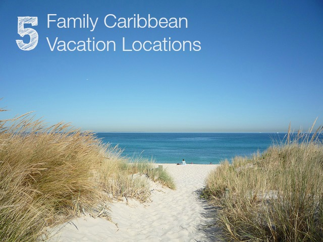 Top 5 Family Caribbean Vacation Locations