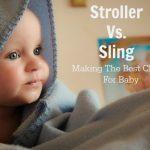 Stroller Vs. Sling - Making the best choice for baby.