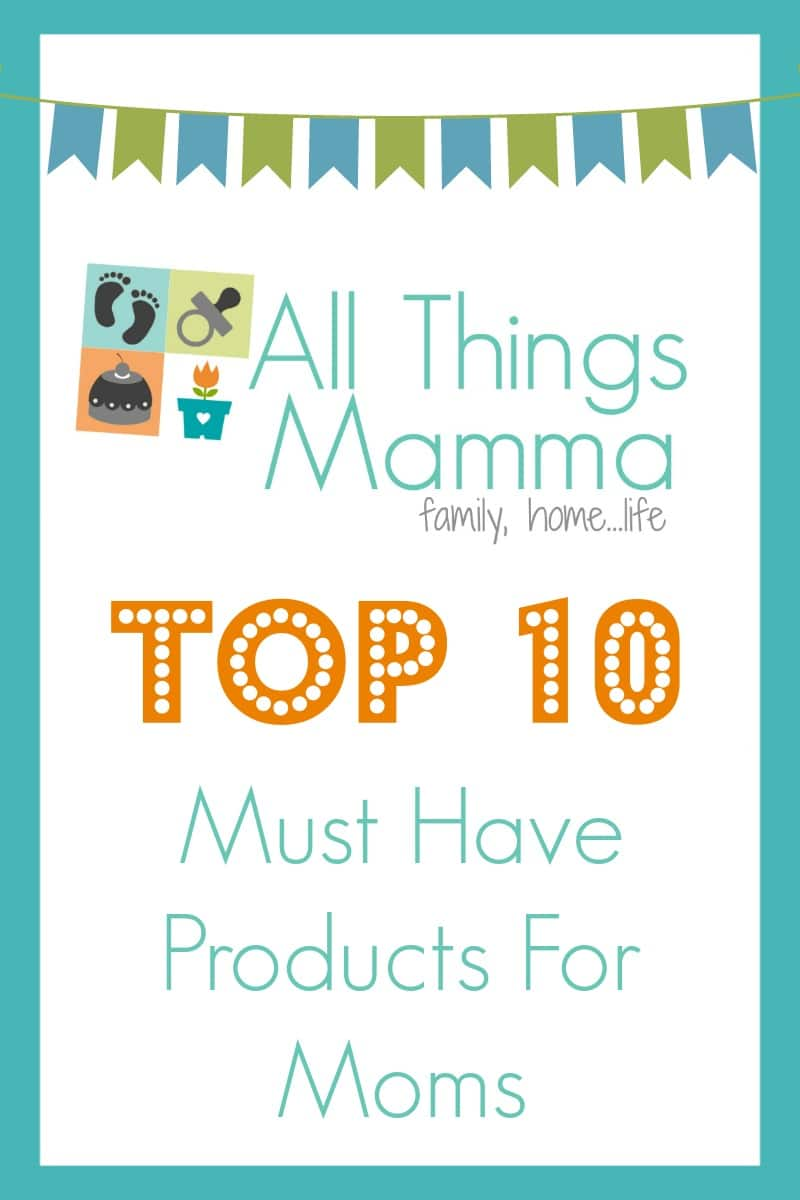 Top 10 Must Have Products For Moms