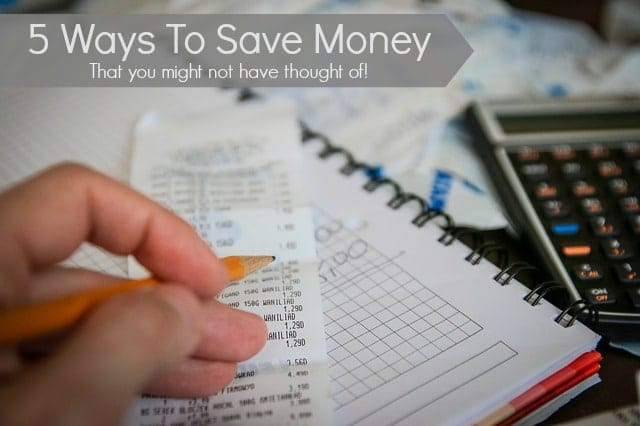 5 Ways To Save Money - That you may not have thought of!