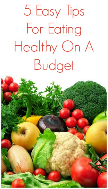 5 Easy Tips for Eating Healthy on a Budget