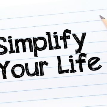 5 Easy Steps To Simplify Your Life