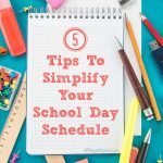 5 Tips To Simplify Your School Day Schedule