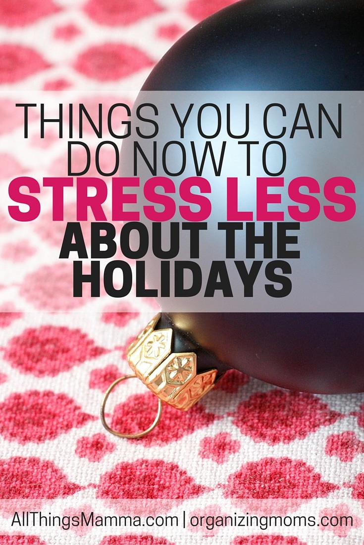 Check out these Things You Can Do Now Stress Less About the Holidays!