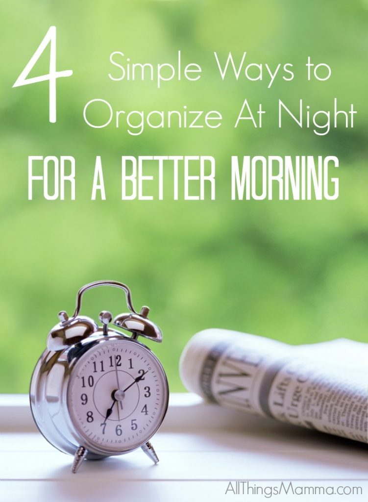 These 4 Simple Ways to Organize At Night will ensure you have a great start to your day!