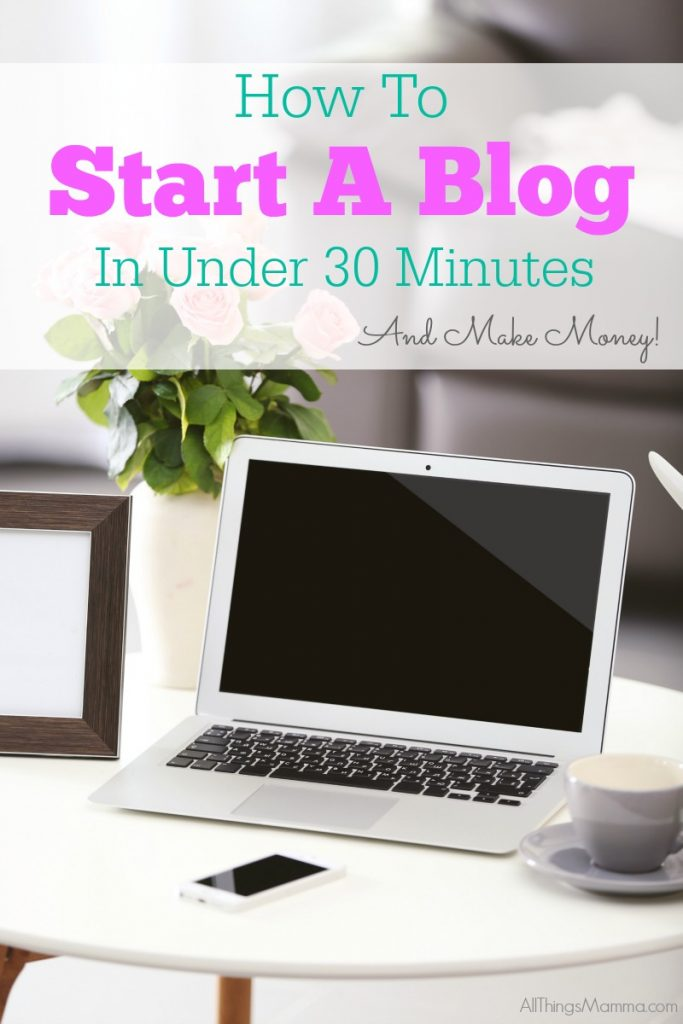 How To Start a Blog in under 30 Minutes AND make money!