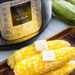 Juicy fresh sweet corn cooked in the Instant Pot.